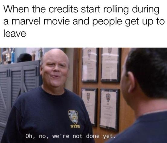 When the credits start rolling during a Marvel movie and people get up to leave - meme