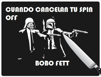 CUANDO CANCELAN TU SPIN OFF-BOBO FETT - meme
