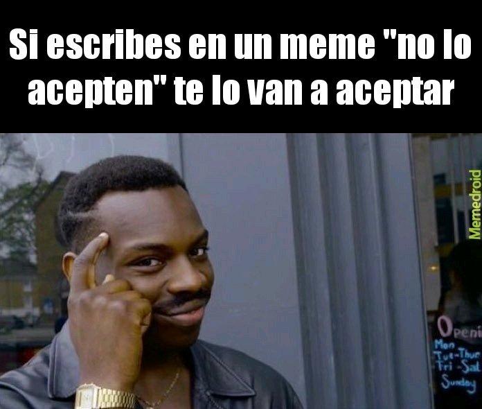 No lo acepten - meme