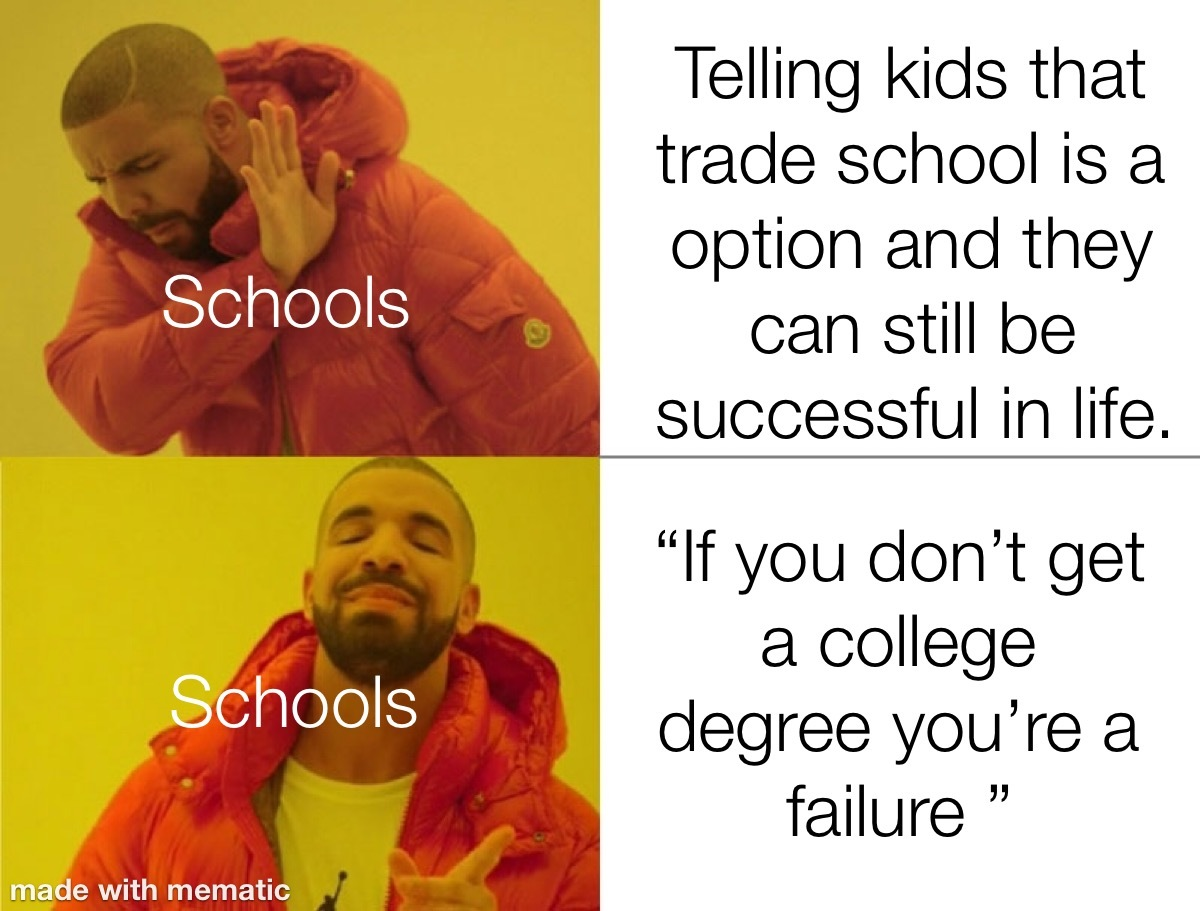 Don't go to college if you don't know what degree to get otherwise you're wasting money - meme