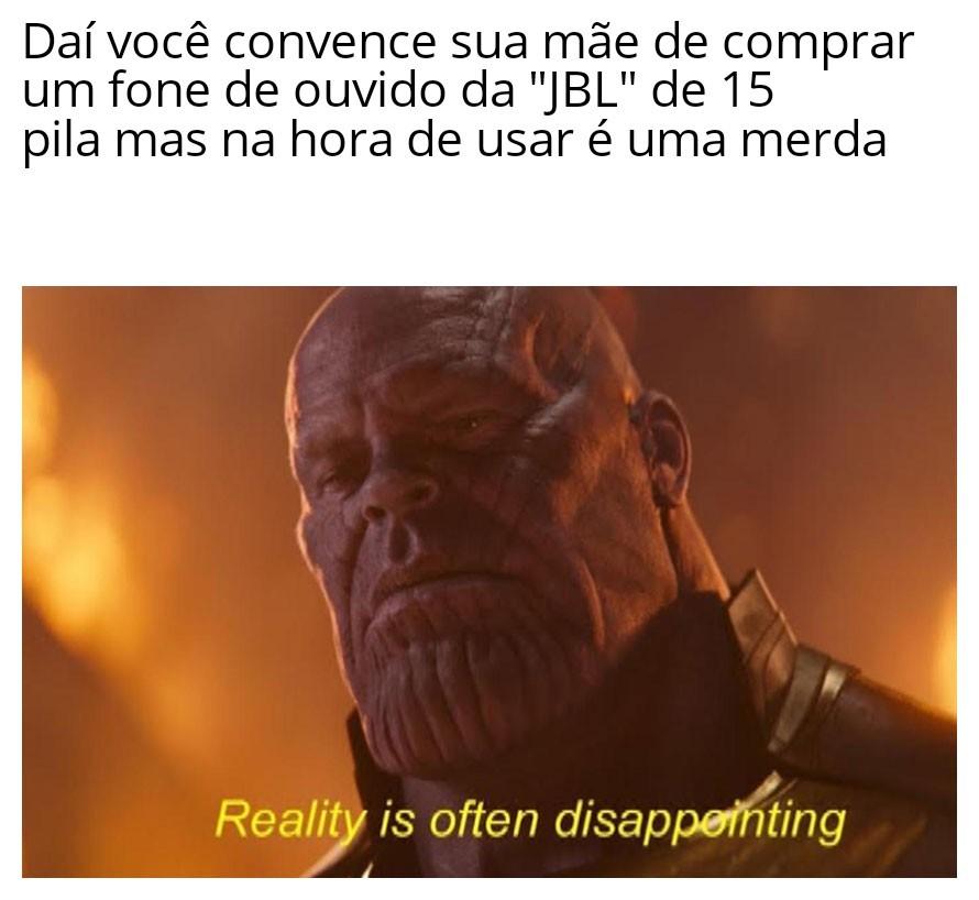 Realidade tende a ser decepcionante ( vou botar a tradução dos memes pra quem não entender.... se eu lembrar)