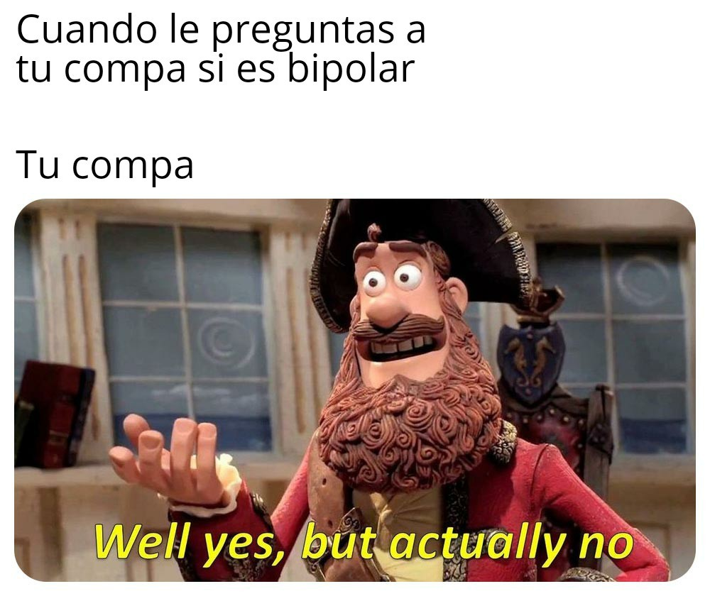 Tu compa bipolar - meme