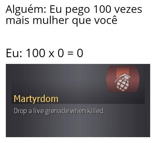 """""""Martírio/ solte uma granada enquanto morto"""" - meme"""