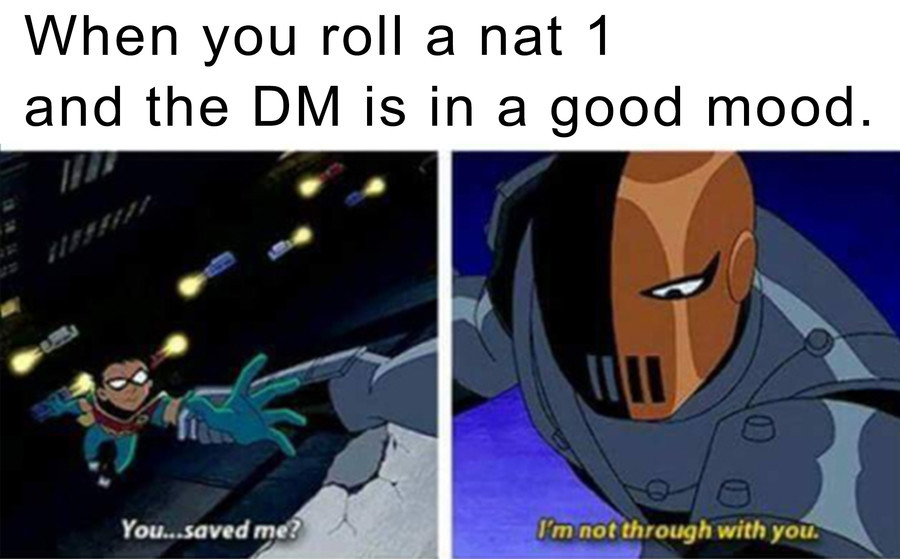 sorry to the mods who have to deal with my flood of DND memes