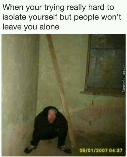 Need some alone time - meme