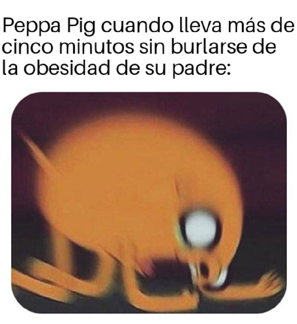 Peppa Pig es el ser más despreciable del universo - meme