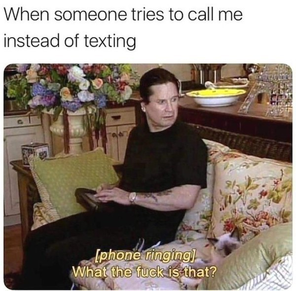 I hate talking on the phone, just text me bro - meme