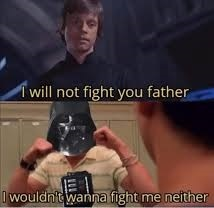 I will not fight you father - meme