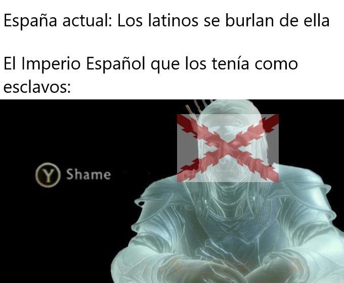 Triste verdad... Larga vida al Imperio Español! - meme