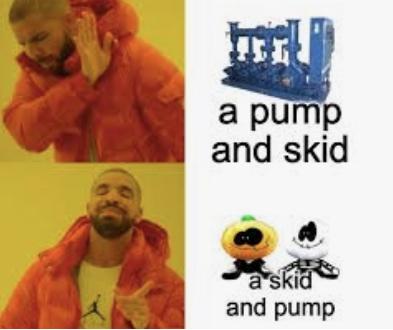 UN SKID Y PUMP - meme