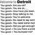 Welcome to Detroit. You good.