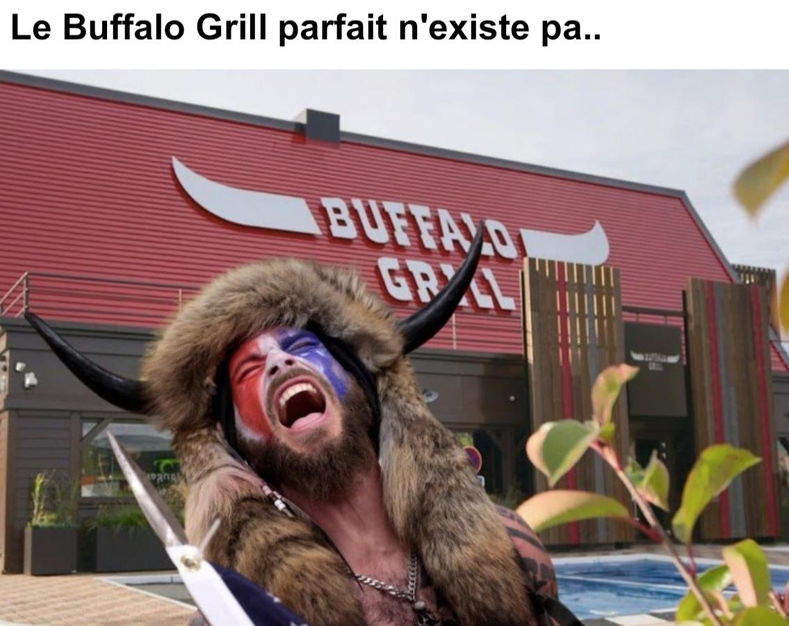 Quand je rentre dans un Buffalo Grill je ne suis pas sur d'y sortir vivant - meme