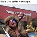 Quand je rentre dans un Buffalo Grill je ne suis pas sur d'y sortir vivant