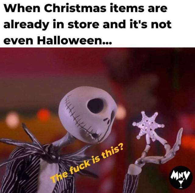 When Christmas items are already in store and it's not even Halloween - meme