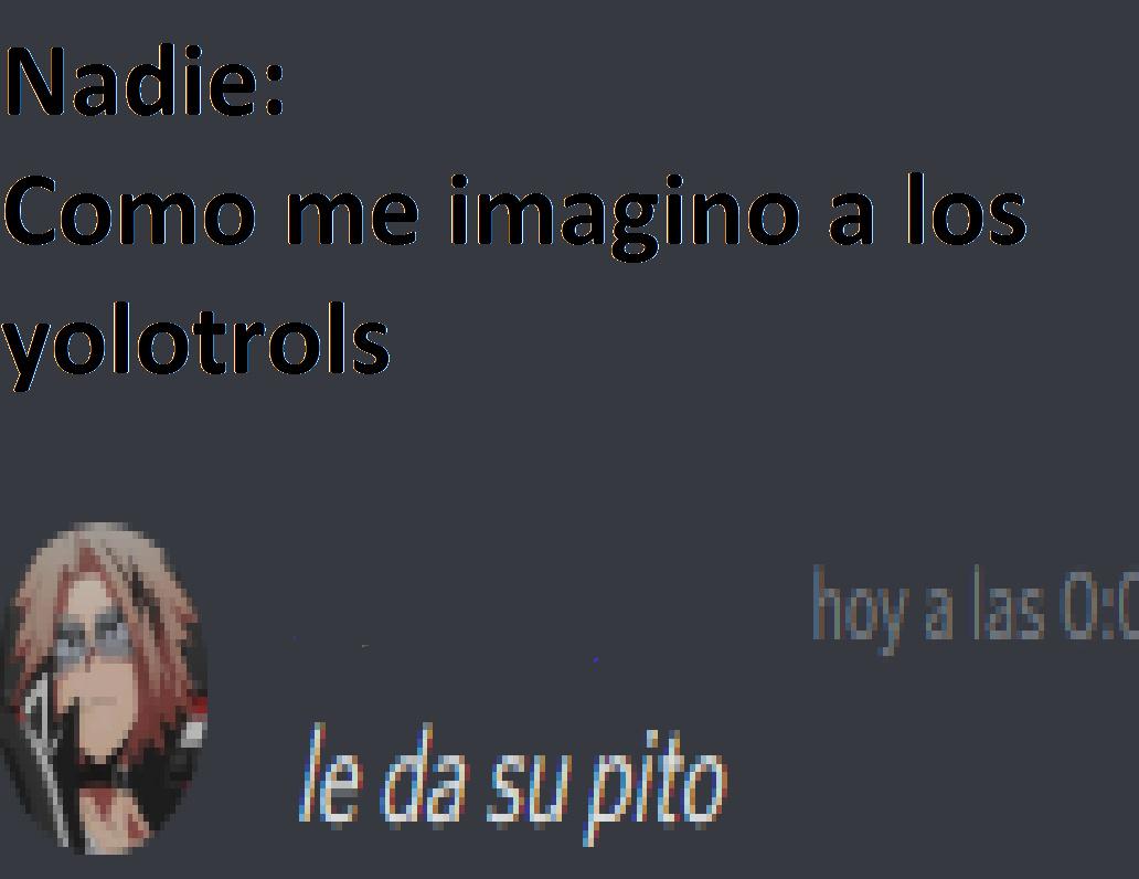 Como me imagino a los Yolotrols - meme