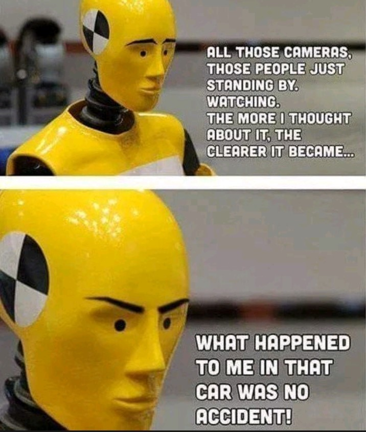 TIS THE HOUR FOR CRASH TEST DUMMIES TO RISE UP AND REVOLT!!!!! - meme