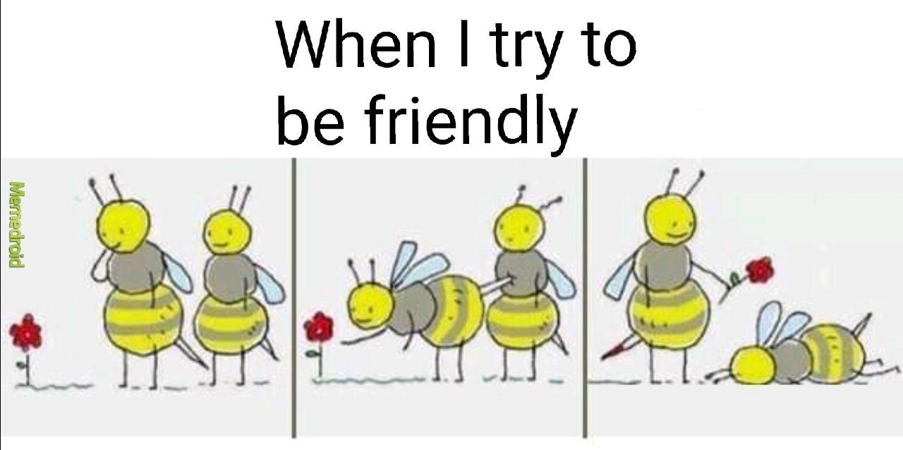 bee friendly... you know - meme