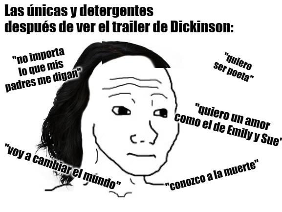 Por muy hypeado que esté por Dickinson, lastimosamente se va a llenar de las únicas y diferentes - meme