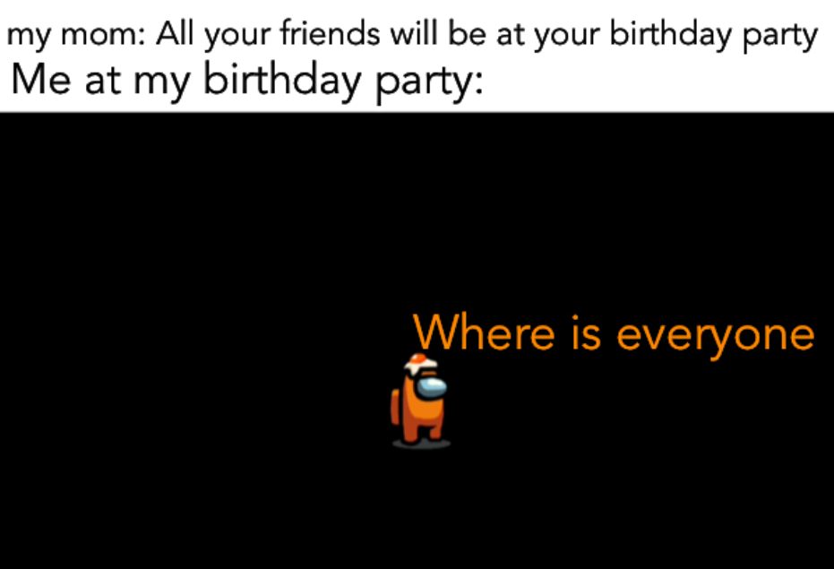 I need friends - meme