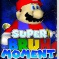 Super BRUH MOMENT !