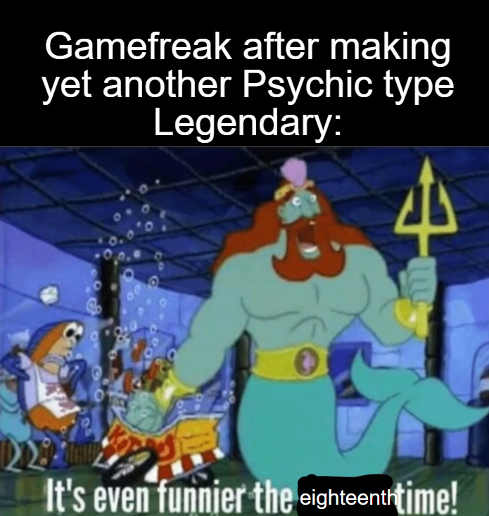 Yes, they made eighteen different legendary pokemon of the same type. - meme