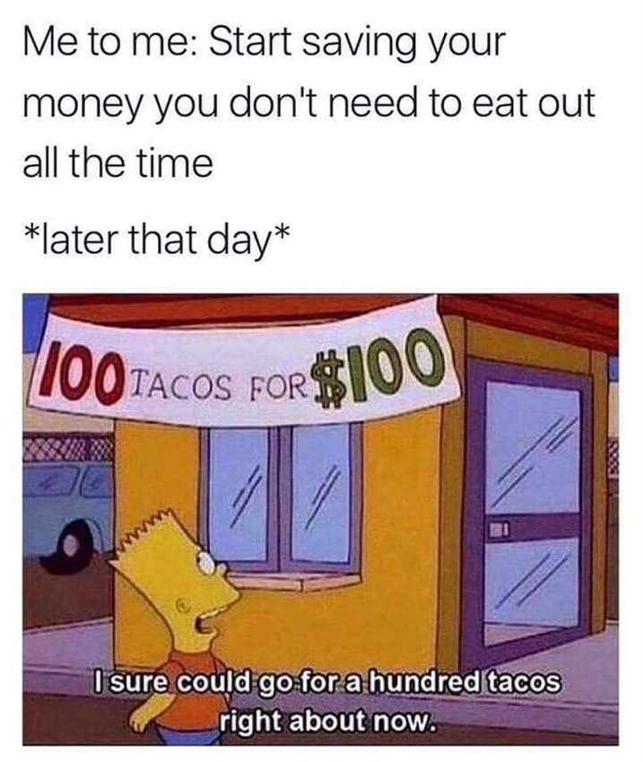 This is why I'm always broke and fat - meme