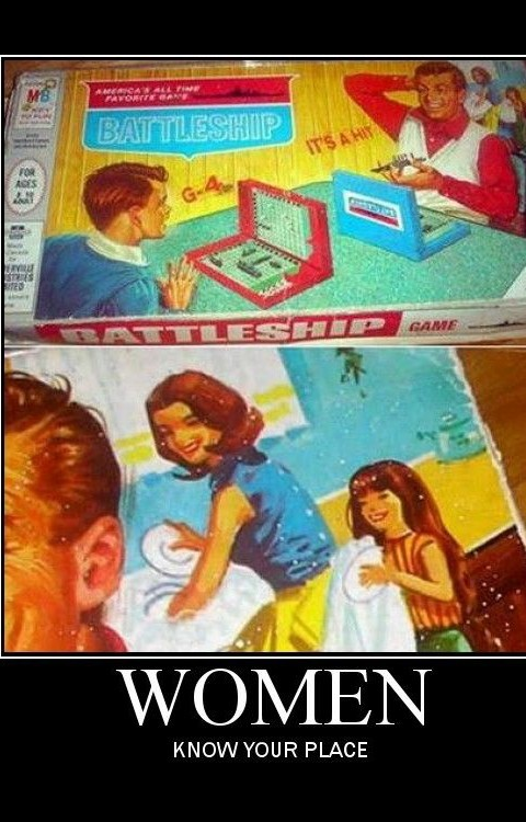 Women...know your place..but I'm playing Battleship after these dishes are done! - meme