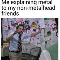 I have no metal friends