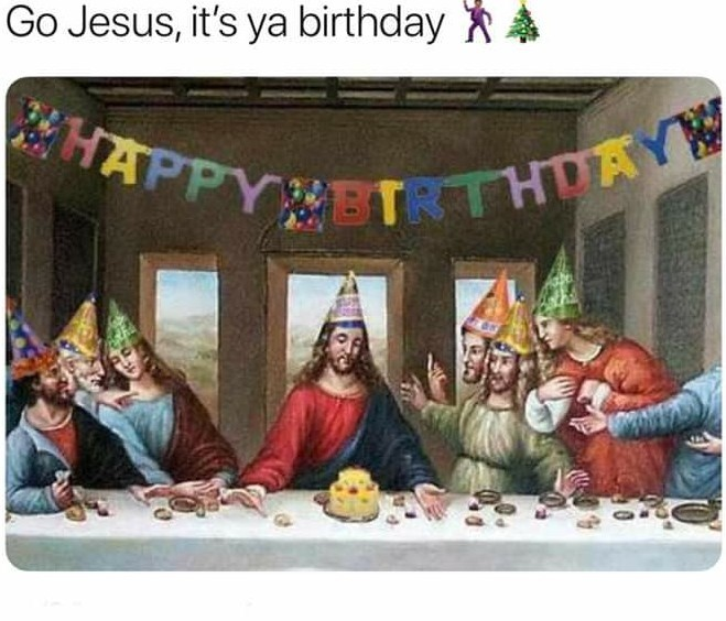 Happy birthday Jesus! - meme