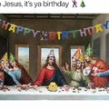 Happy birthday Jesus!