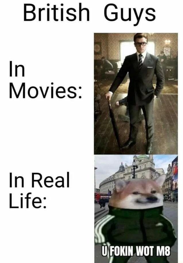 British dudes be like - meme