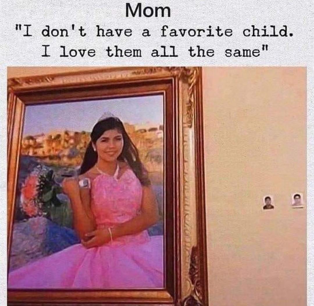 every mom has a favorite - meme