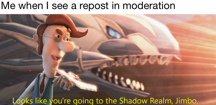 If a meme in moderation is unfunny, are you supposed to downvote it?
