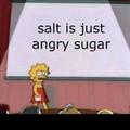 Le sel, c'est juste du sucre énerver