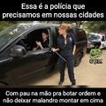 Polícia para quem precisa de políciaaaaaa