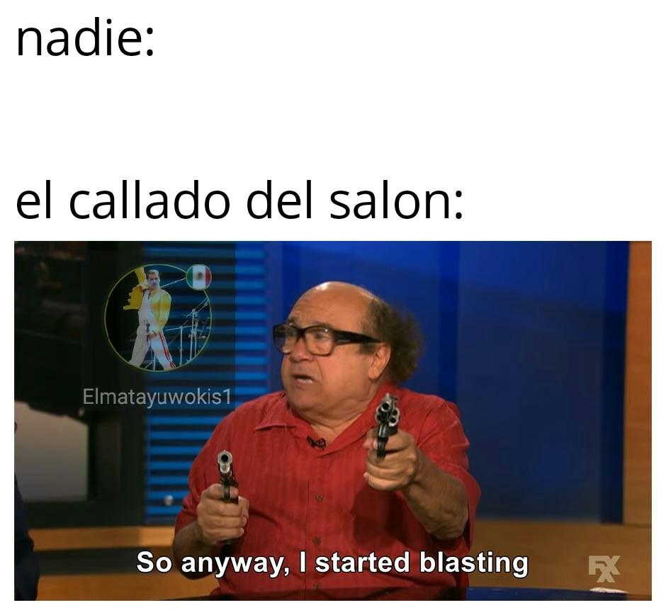 Traducción:entonces,nada,comencé disparando - meme