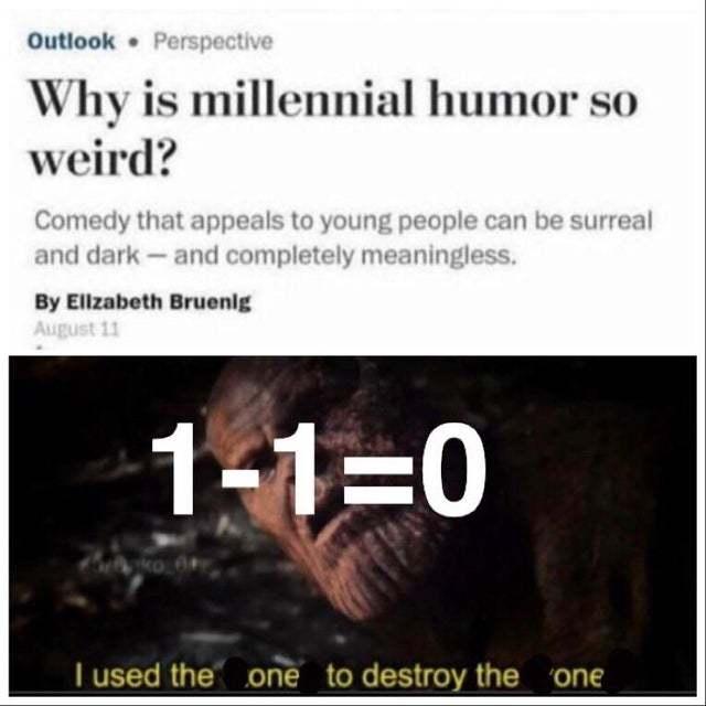 Why is millennial humor so weird? - meme