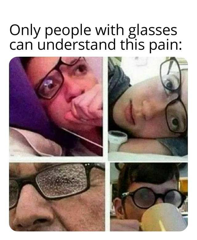 Only people with glasses can understand this pain - meme
