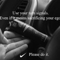 Use your turn signals, even if it means sacrficing your ego