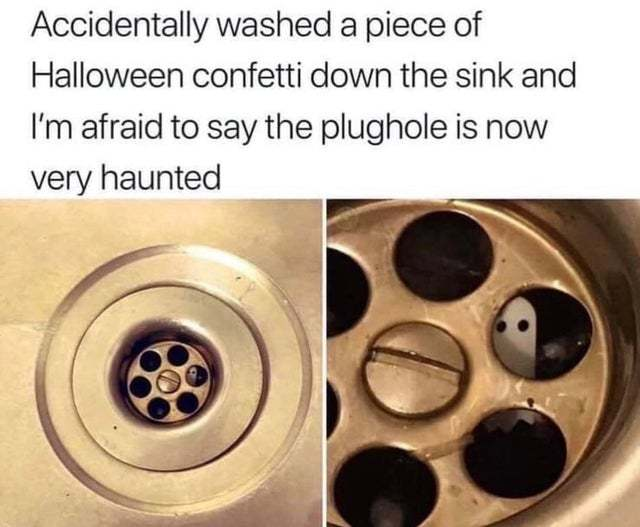 The plughole is now very haunted - meme