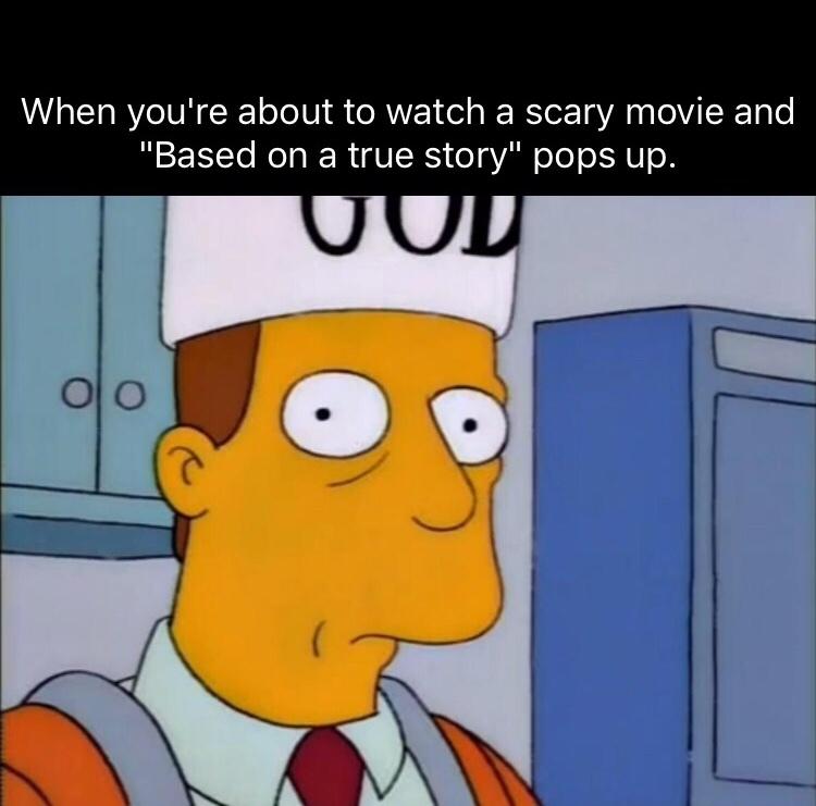 I love them scary movies! - meme