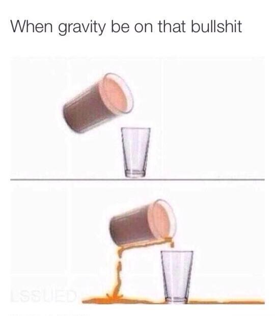 Gravity do dat shit - meme