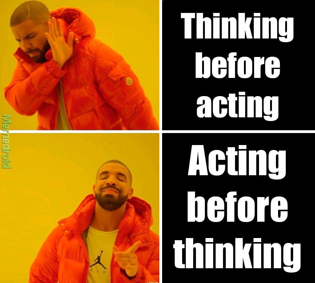 Thinking and acting - meme