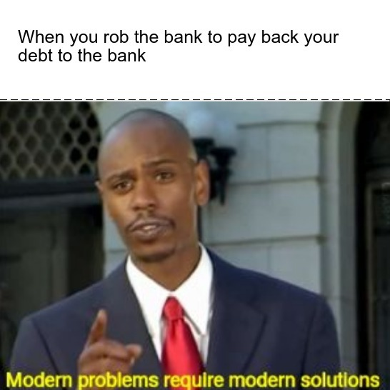 Now I know how to solve my financial problems! - meme