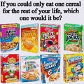 Probably Frosted Flakes or the regular Cheerios,