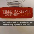 Clip your shit together!