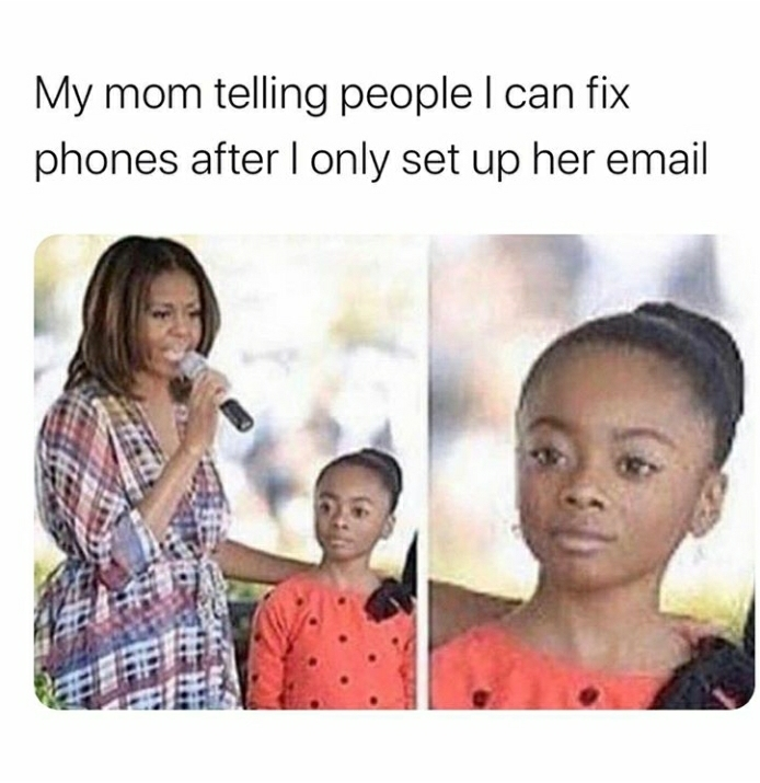 """If you have any tech problems my son can fix it for you"" smh - meme"