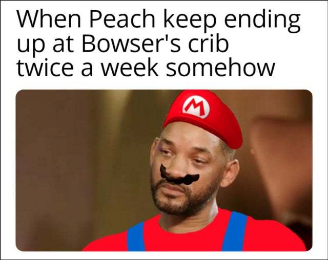 When Peach keep ending up at Bowser's crib twice a week somehow - meme