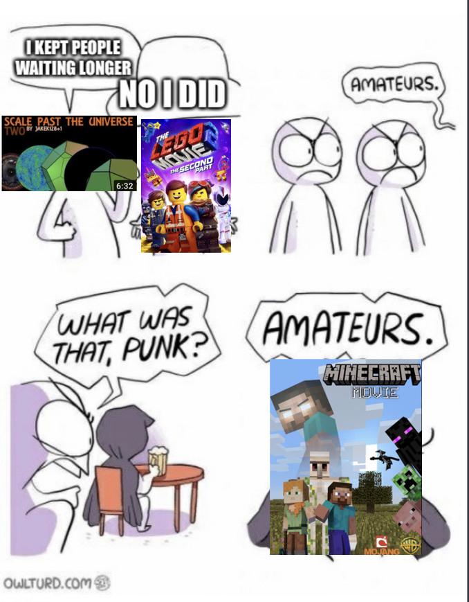 amateurs meme I kept people waiting longer sptu mc movie lego movie 2 meme