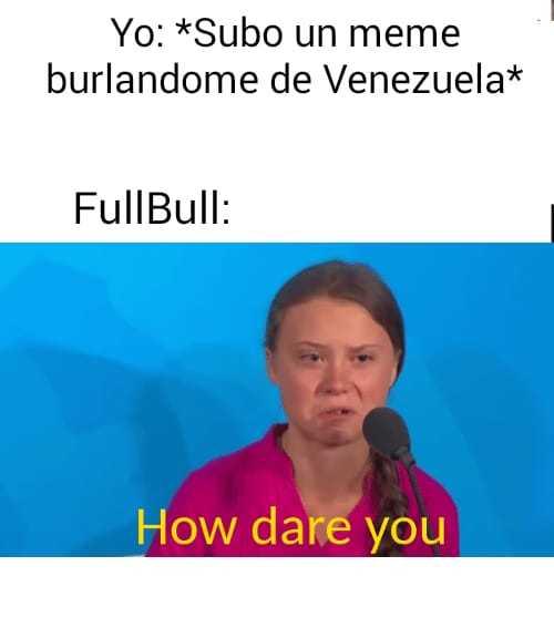 """Meme para Fullbull (no es """"chevere"""" :c)"""